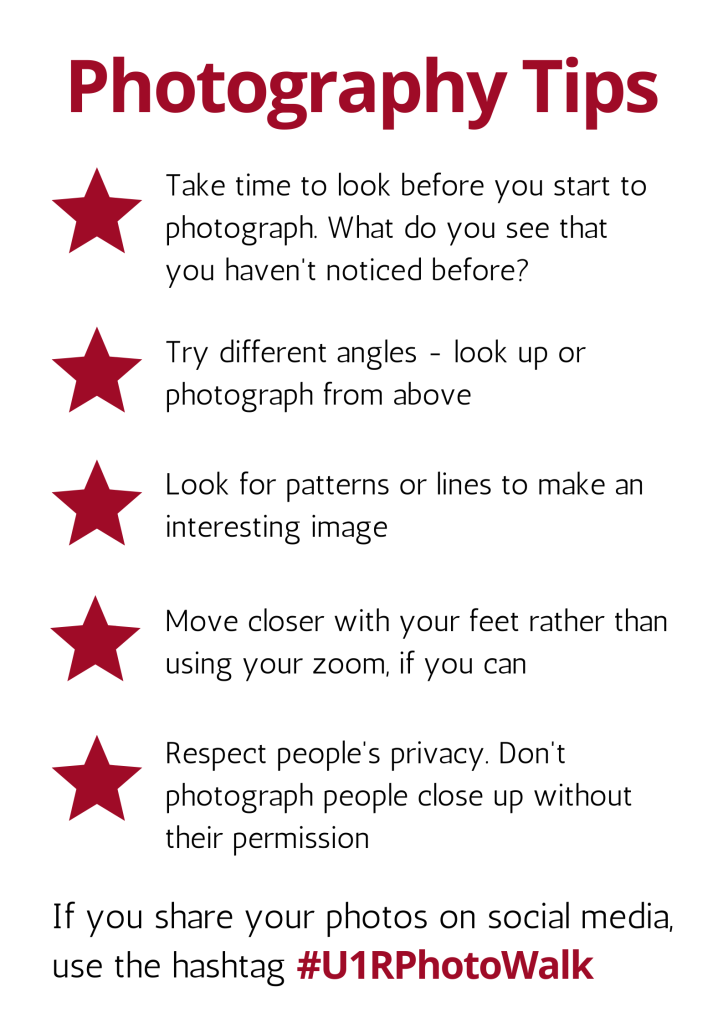 Photography tips -  take time to look before you start to photograph try different angles look for patterns move closer with your feet respect people's privacy share your photos on social media #U1RPhotoWalk
